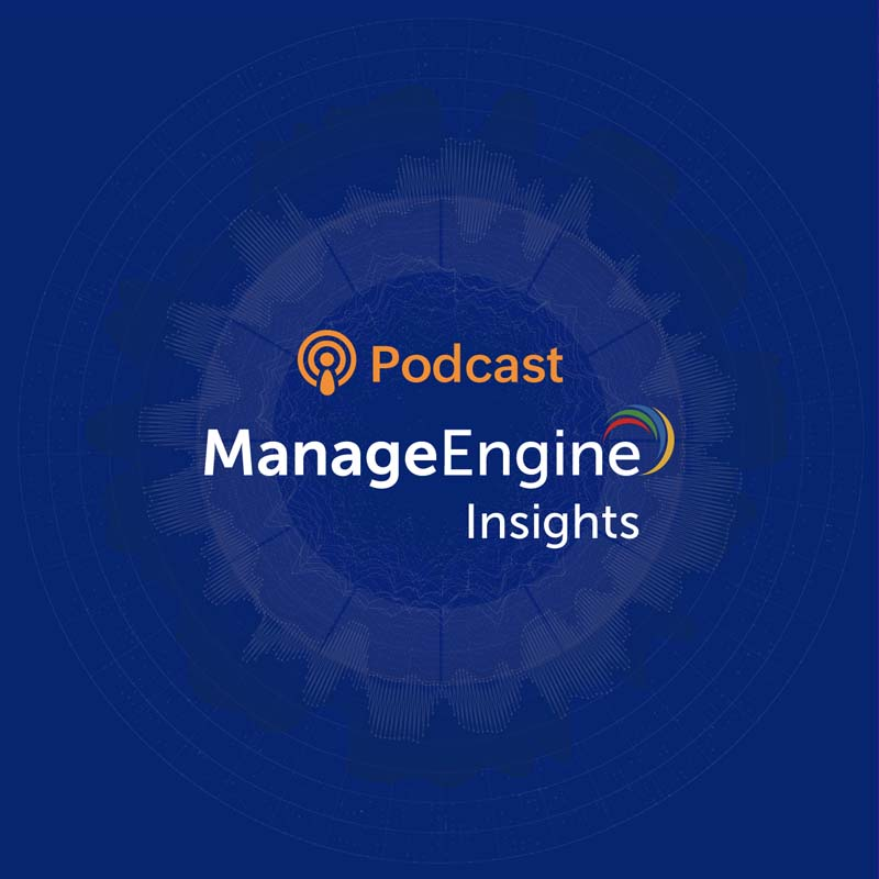 ManageEngine Insights podcasts