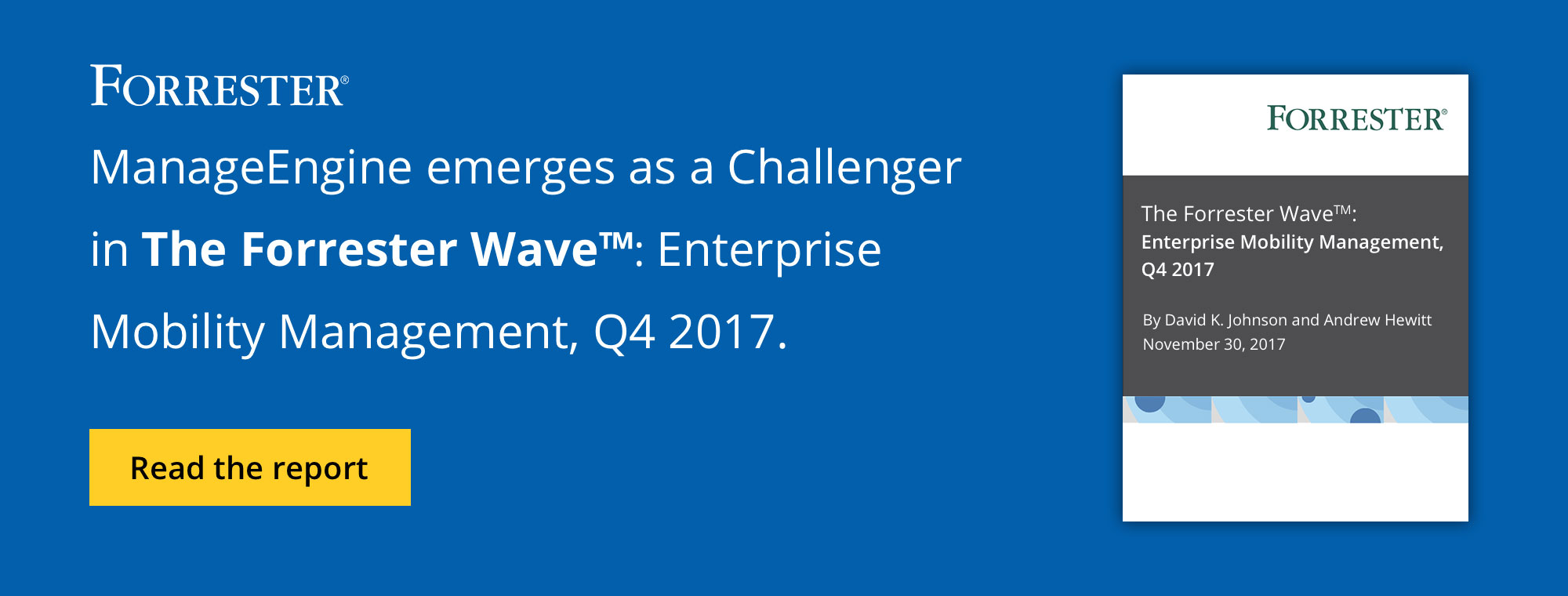 ManageEngine emerges as aChallenger    inThe Forrester Wave™:Enterprise Mobility Management, Q4 2017.
