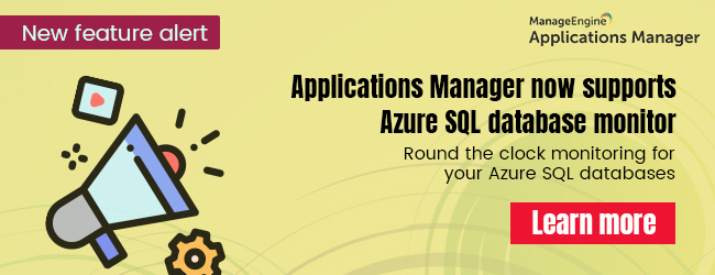 Applications Manager now supports Azure SQL database monitor