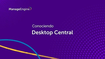 Miniatura video conociendo ManageEngine Desktop Central