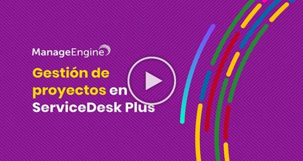 ManageEngine ServiceDesk Plus - Gestión de proyectos