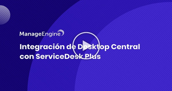 ManageEngine Desktop Central - Integración con ServiceDesk Plus