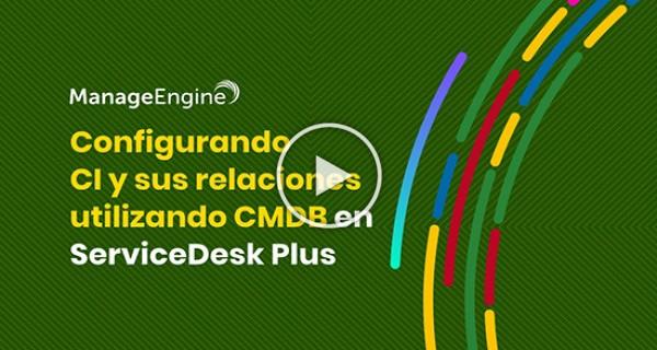 Configurando Items de Configuración y sus relaciones utilizando CMDB en ServiceDesk Plus