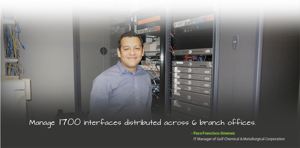 Manage 1700 interfaces distributed across 6 branch offices. - Paco