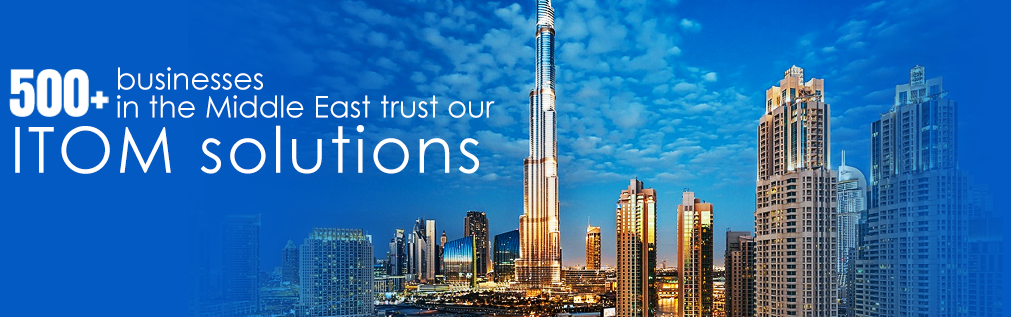 500+ business in the Middle East trust our ITOM Solutions
