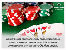 A famous casino in Las Vegas uses OpManager to monitor 3000 network devices