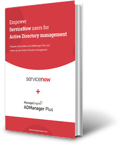 Integrate ServiceNow and ADManager Plus and power up your Active Directory management