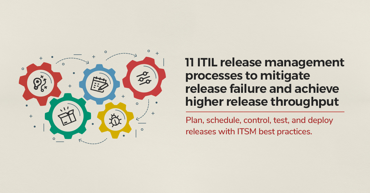 Release management: 11 ITIL release management processes with ITSM best practices