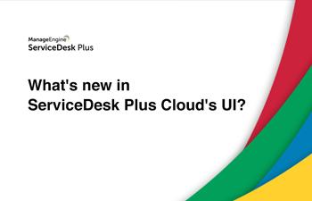 What's new in ServiceDesk Plus Cloud's UI?