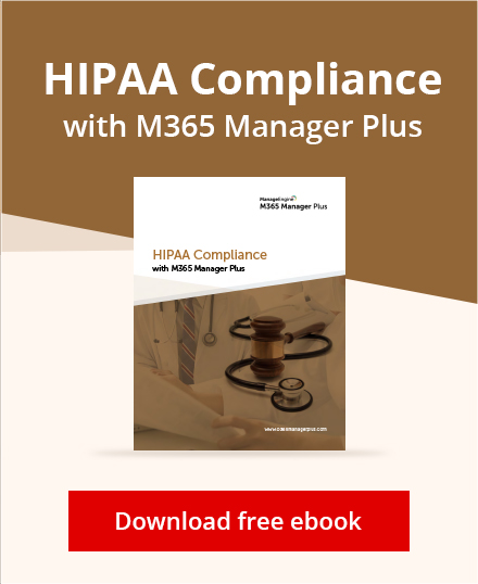 HIPAA compliance with M365 Manager Plus