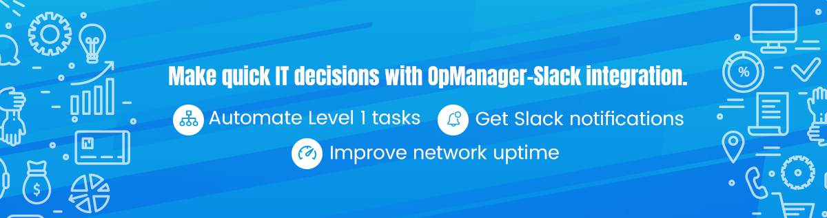 Quick IT decision making with OpManager-Slack integration