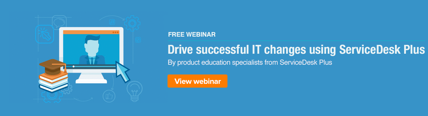 Drive successful IT changes using ServiceDesk Plus
